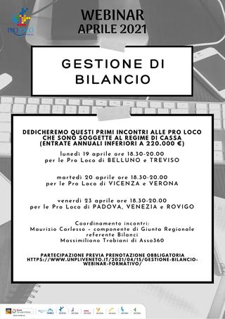 """Potrebbe essere un'immagine raffigurante il seguente testo """"PROLOCO D'ITALIA VEBINAR ILE 2021 GESTIONE DI BILANCIO DEDICHEREMO QUESTI PRIMI NCONTRI ALLE PRO LOCO CHE SOGGETTE REGIME CASSA (ENTRATE ANNUALI INFERIORI 220.000 lunedì 19 aprile ore 18.30-20.00 per Pro Loco di BELLUNO TREVISO martedì 20 aprile ore 18.30-20.00 per le Pro Loco di VICENZA VERONA venerdì 23 aprile ore 18.30-20.00 le Pro Loco di PADOVA, VENEZIA e ROVIGO Coordinamento incontri: Maurizio Carlesso -componentedi Giunta Regionale referente Bilanci Massimiliano Trobiani di Asso360 PARTECIPAZIONE PREVIA PRENOTAZIONE OBBLIGATORIA HTTPS://WWW.UNPLIVENE GESTIONE-BILANCIO WEBINAR-FORMATIVO"""""""