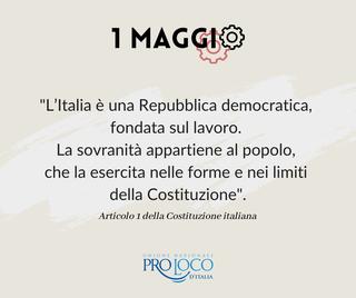 """Potrebbe essere un'immagine raffigurante il seguente testo """"1 MAG """"L'Italia è una Repubblica democratica, fondata sul lavoro. La sovranità appartiene al popolo, che la esercita nelle forme e nei limiti della Costituzione"""". Articolo 1 della Costituzione italiana UNIONE NAZIONALE PROLOCO D'ITALIA"""""""